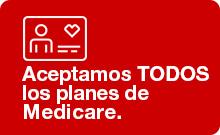 Aceptamos TODOS los planes Medicare.